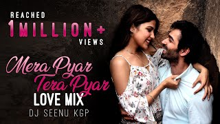 Mera Pyar Tera Pyar | Love Mix | Dj Seenu KGP | Jalebi | Arijit Singh | 2018 | Bollywood Love Song