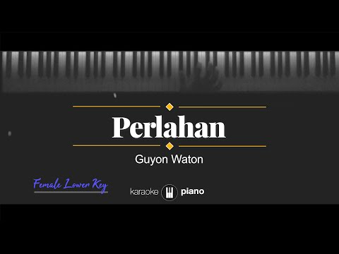 perlahan---guyon-waton-(karaoke-piano---female-lower-key)