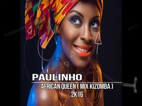 Paulinho - African Queen ( Mix Kizomba 2K16 )
