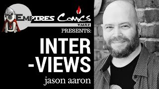 The Jason Aaron Interview - Presented by Empire's Comics Vault