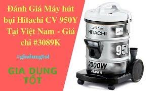 Đánh Giá Máy hút bụi Hitachi CV 950Y Tại Việt Nam - Gia Dụng Tốt.