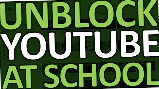 How to unblock Youtube at School (2017)