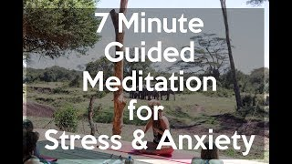 7 Minute Guided Meditation for Anxiety and Stress