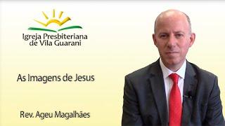 (EBD) As Imagens de Jesus | Rev. Ageu Magalhães