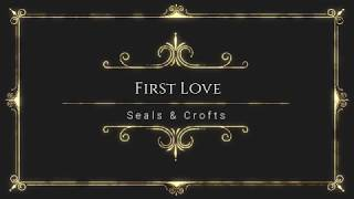 First Love by Seals & Crofts With Lyrics by Online Song Hits (OnlineSongHits) #OnlineSongHits