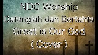 Datanglah Dan Bertahta / Great Is Our God - NDC Worship ( Cover )