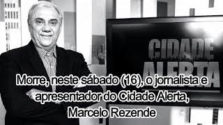 🔴Morre, neste sábado 16, o jornalista e apresentador do Cidade Alerta, Marcelo Rezende