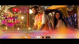 TOP KI HOLI - Hindi Music Video 2018|Dev Negi |Nikhita Gandhi| Neel | Tarannum | Mohul |Soumojeet
