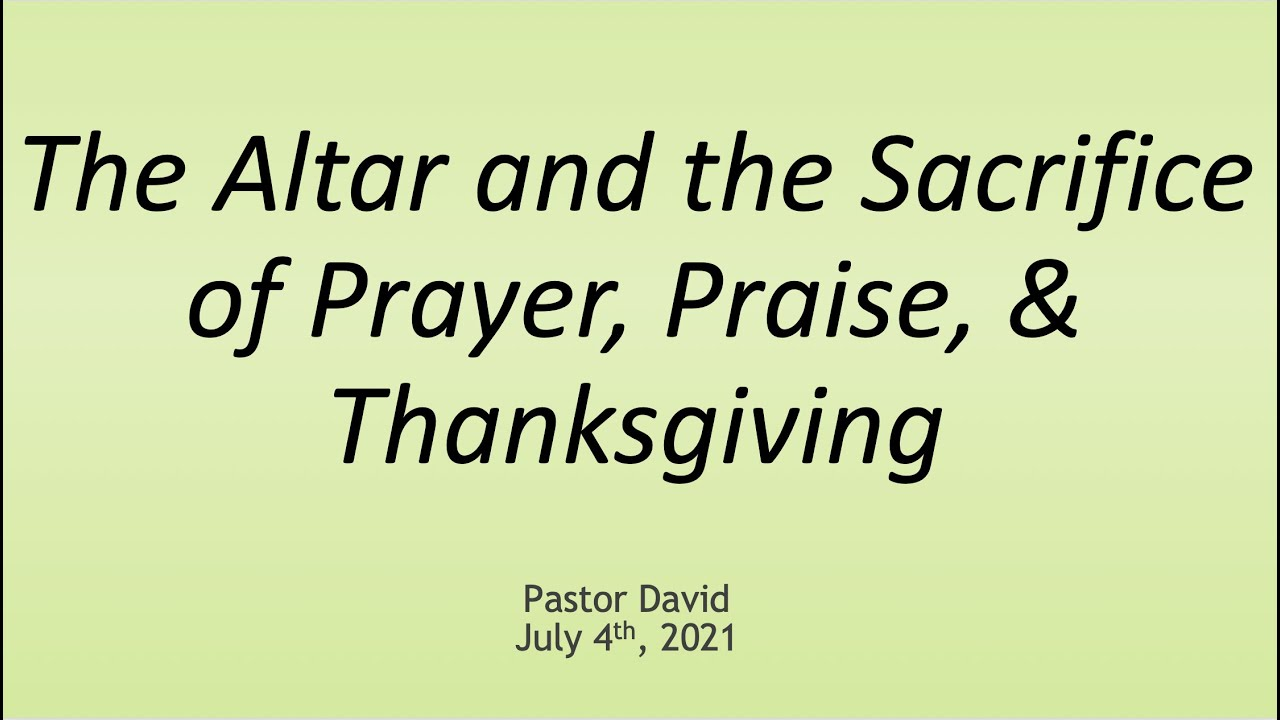 The Altar and the Sacrifice of Prayer — July 4th, 2021