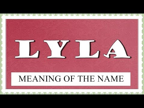 MEANING OF THE NAME LYLA, FUN FACTS, HOROSCOPE