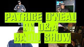PATRICE O'NEAL ON O&A #127 - A HANDJOB FROM ILIZA SHLESINGER | • COMEDY • RADIO