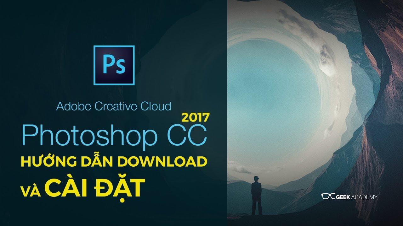 Hướng dẫn cài đặt Photoshop CC 2017 – How to setup and download Photoshop CC 2017