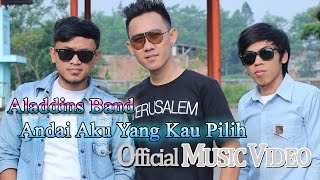 Repeat youtube video Aladdins Band - Andai Aku Yang Kau Pilih [Official Music Video HD]