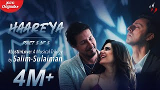 Haareya | Lost In Love: A Musical Trilogy | Salim Sulaiman | Gaana Originals