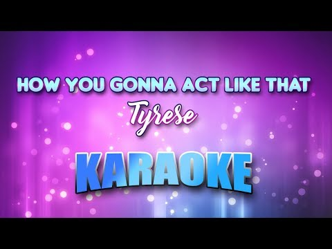 Tyrese - How You Gonna Act Like That (Karaoke version with Lyrics)