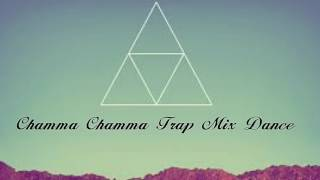 CHAMMA CHAMMA TRAP MIX DANCE