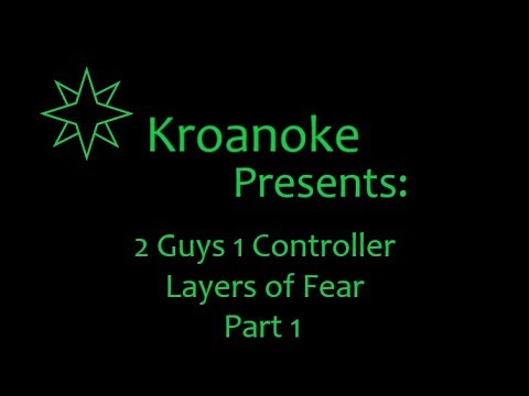 2 Guys 1 Controller Layers of Fear Part 1