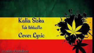 Download Reggae Kalia siska Tak ikhlasno cover lyric