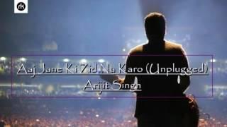 Aaj Jaane Ki Zid Na Karo Arijit singh unplugged Karaoke