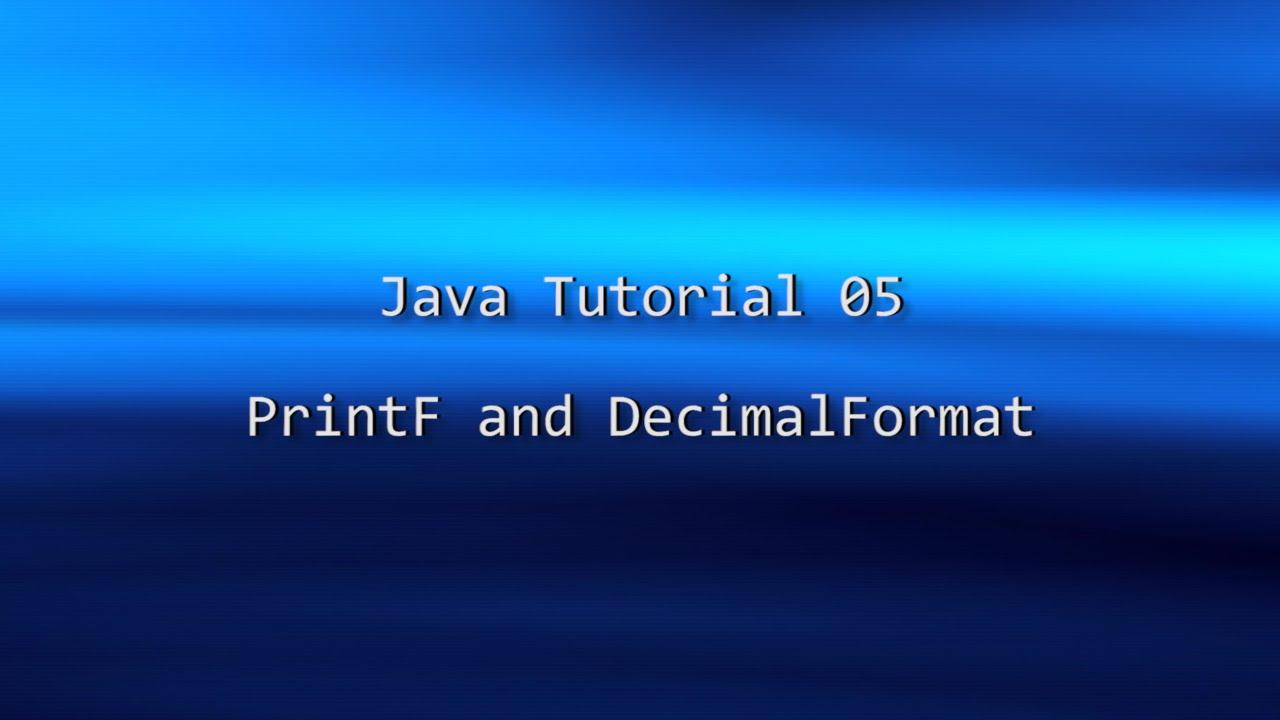 Java tutorial 05 printf and the decimalformat class youtube java tutorial 05 printf and the decimalformat class baditri Gallery
