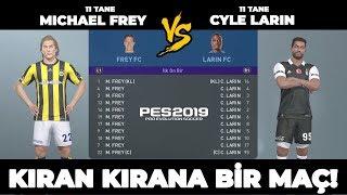 11 TANE MICHAEL FREY vs 11 TANE CYLE LARIN - PES 2019 REKABET MAÇI