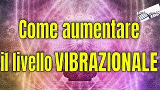 6 modi migliori per aumentare le proprie vibrazioni energetiche