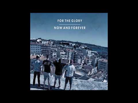 For the Glory - Now and Forever (Full Album 2017)