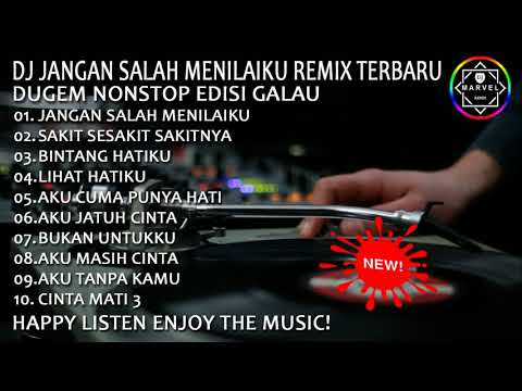 DJ JANGAN SALAH MENILAIKU Vs SAKIT SESAKIT SAKITNYA REMIX TERBARU 2018 | DUGEM NONSTOP EDISI GALAU