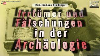 Irrtümer und Fälschungen der Archäologie: Von Troja bis zum Einhorn