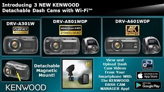 Introducing 3 NEW KENWOOD Detachable Dash Cams with Wi-Fi™ - DRV-A301W, DRV-A501WDP, DRV-A601WDP