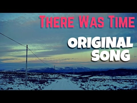 There Was Time - Original Song
