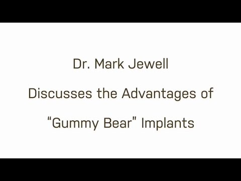 Gummy Bear Implants: Dr. Mark Jewell Discusses Options For Breast Agumentation