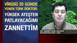 Koronayı 20 günde yenen Türk doktor: Ateşten patlayacağımı zannettim