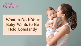 Baby Wants to Be Held All the Time – Reasons and Solutions