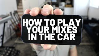 How to Listen to Your Mixes in the Car