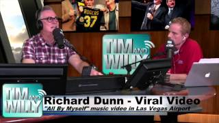 "RICHARD DUNN, ""ALL BY MYSELF"" VIRAL VIDEO CREATOR - Tim and Willy Show 6-11-2014"