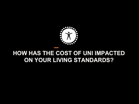How has the cost of University impacted on your living standards?