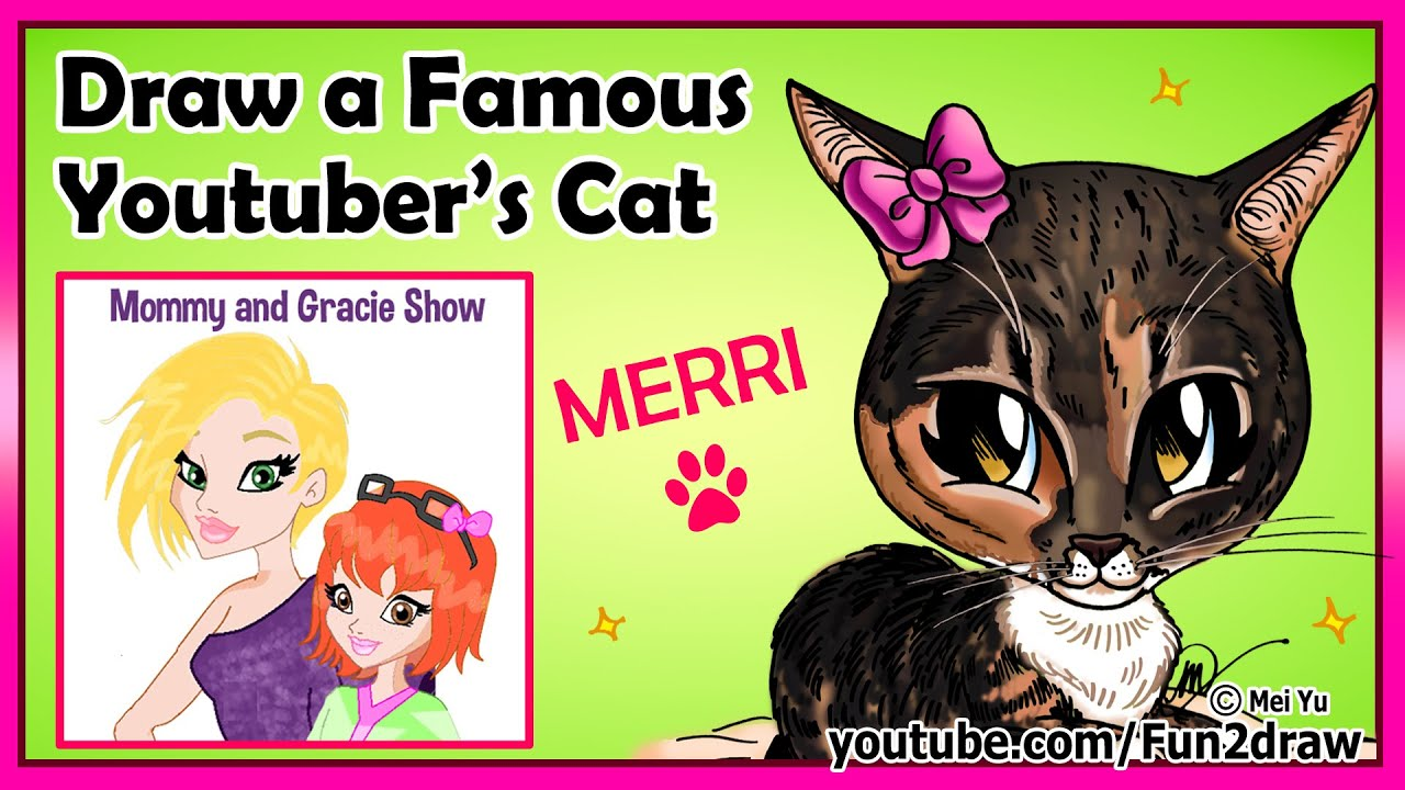 Fun2draw a Famous Youtuber's Cat - Mommy and Gracie Show ...