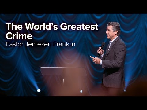 The World's Greatest Crime by Jentezen Franklin