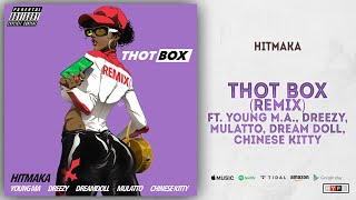 Hitmaka - Thot Box (Remix) Ft. Young M.A., Dreezy, Mulatto, Dream Doll & Chinese Kitty