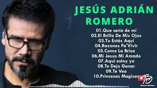 TOP 20 MEJORES CANCIONES DE JESÚS ADRIÁN ROMERO - MUSICA CRISTIANA - Buena Música