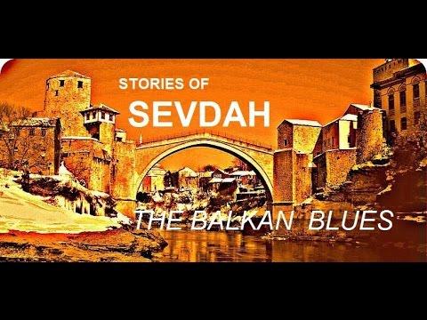 Priče o Sevdahu - Balkanski bluz/ doku emisija