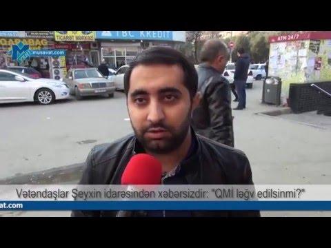 """Vətəndaşlar Şeyxin idarəsindən xəbərsizdir: """"QMİ ləğv edilsinmi?"""""""