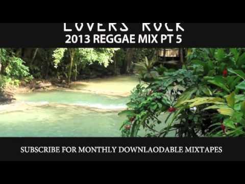 2013 REGGAE MIX Pt 5 - LOVERS ROCK Pt 5