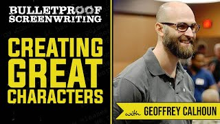 Creating Great Characters with Geoffrey Calhoun  // Bulletproof Screenwriting Show