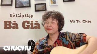 Kẻ cắp gặp bà già ( Hoàng Thùy Linh ) -  Vũ Thị Châu Cover #kẻcắp #bàgià #VTChâu