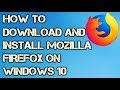 HOW TO DOWNLOAD AND INSTALL MOZILLA FIREFOX ON WINDOWS 10