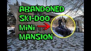 Exploring the Abandoned Ski-Doo Mini Mansion!