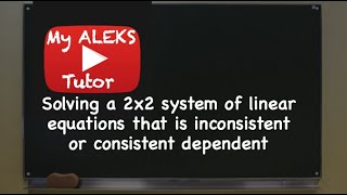 Aleks - Solving a 2x2 system of linear equations that is inconsistent or consistent dependent