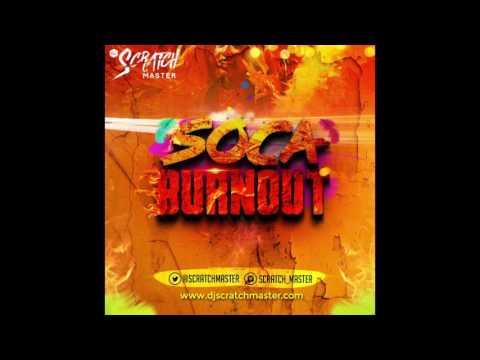Dj Scratch Master Presents Soca Burn Out !!